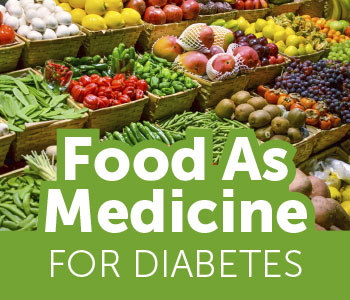 Food As Medicine for Diabetes